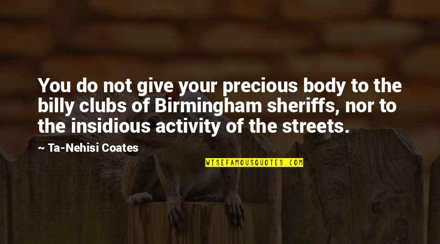 Living In Color Quotes By Ta-Nehisi Coates: You do not give your precious body to