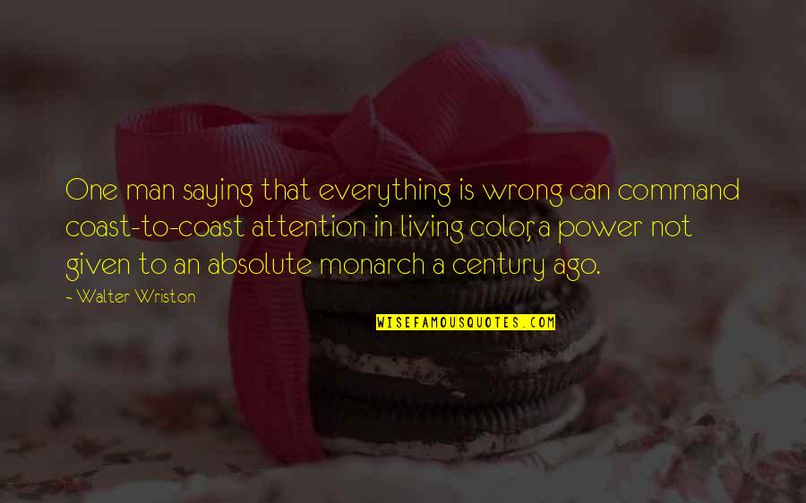 Living In Color Quotes By Walter Wriston: One man saying that everything is wrong can