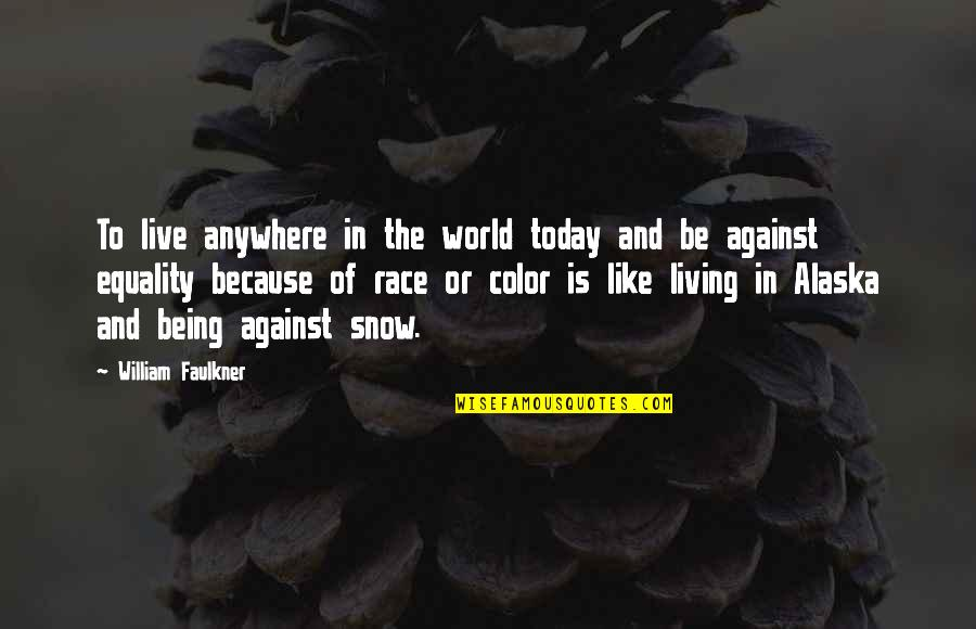 Living In Color Quotes By William Faulkner: To live anywhere in the world today and