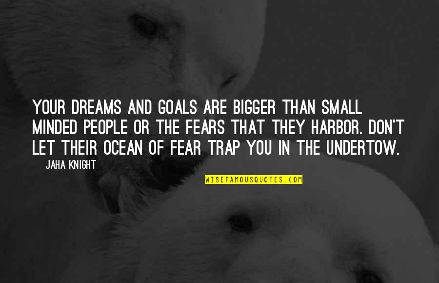 Living In Fear Of The Future Quotes By Jaha Knight: Your dreams and goals are bigger than small