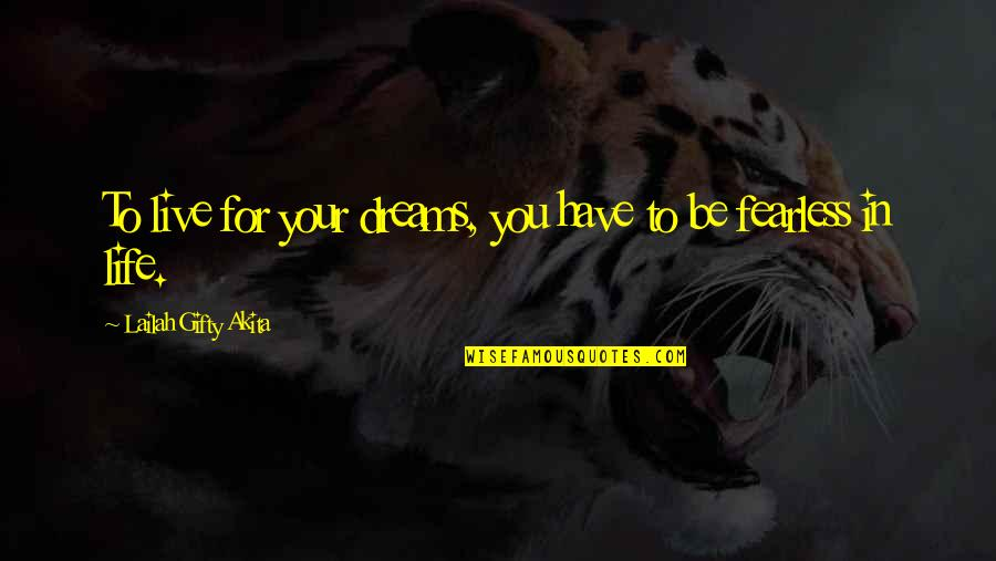 Living In Fear Of The Future Quotes By Lailah Gifty Akita: To live for your dreams, you have to
