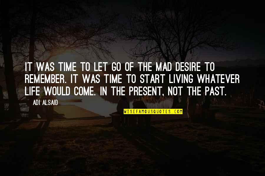 Living In Past Quotes By Adi Alsaid: It was time to let go of the