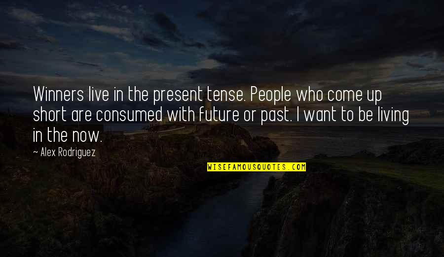 Living In Past Quotes By Alex Rodriguez: Winners live in the present tense. People who
