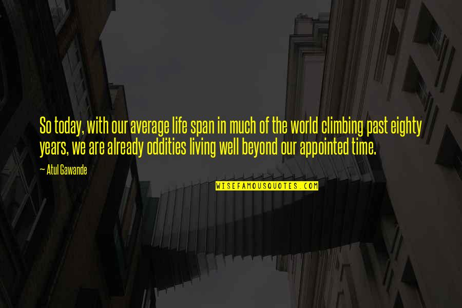 Living In Past Quotes By Atul Gawande: So today, with our average life span in