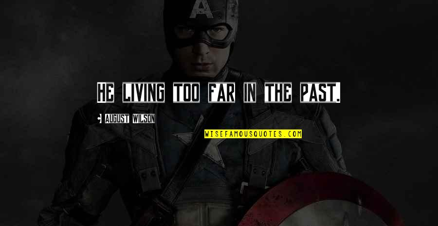 Living In Past Quotes By August Wilson: He living too far in the past.