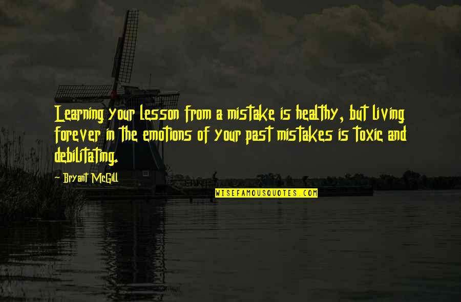 Living In Past Quotes By Bryant McGill: Learning your lesson from a mistake is healthy,