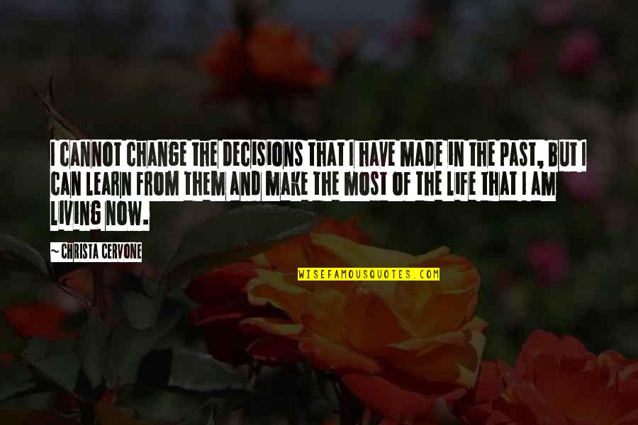Living In Past Quotes By Christa Cervone: I cannot change the decisions that I have