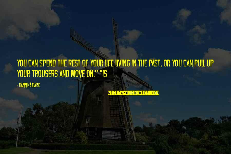Living In Past Quotes By Dannika Dark: You can spend the rest of your life