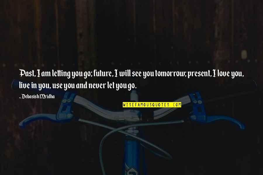 Living In Past Quotes By Debasish Mridha: Past, I am letting you go; future, I