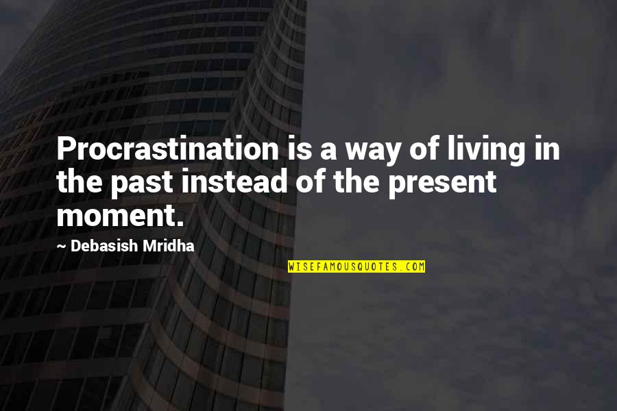Living In Past Quotes By Debasish Mridha: Procrastination is a way of living in the