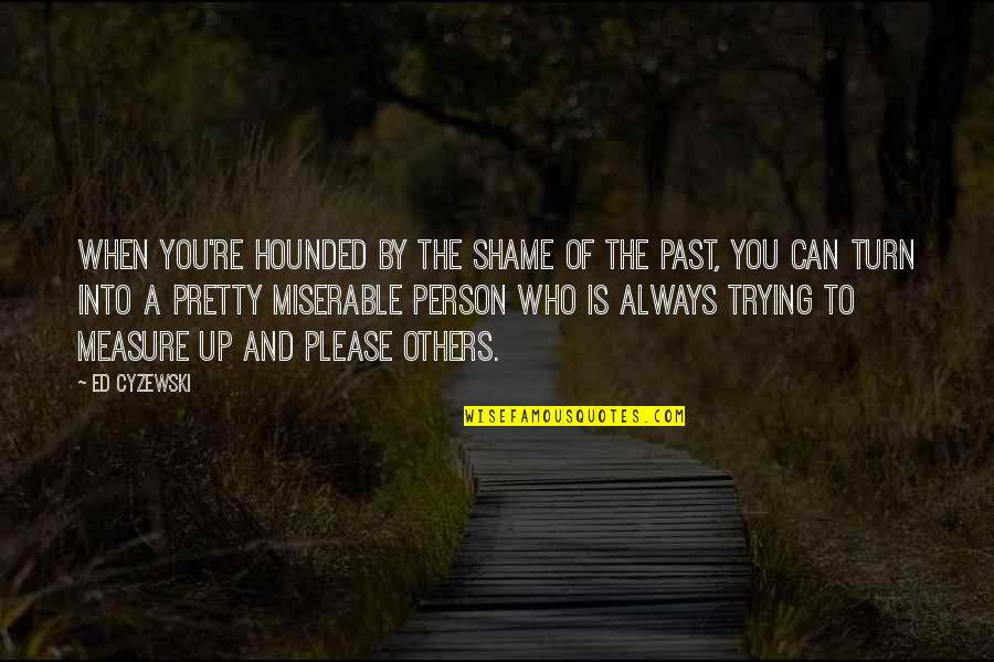 Living In Past Quotes By Ed Cyzewski: When you're hounded by the shame of the