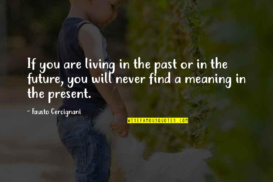 Living In Past Quotes By Fausto Cercignani: If you are living in the past or