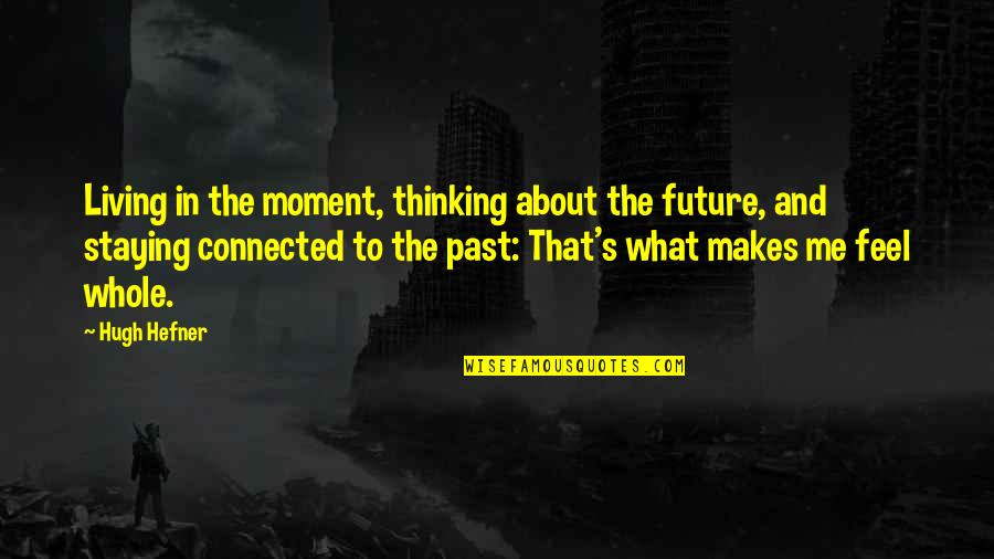 Living In Past Quotes By Hugh Hefner: Living in the moment, thinking about the future,