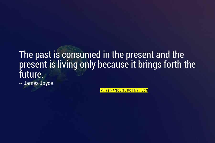 Living In Past Quotes By James Joyce: The past is consumed in the present and