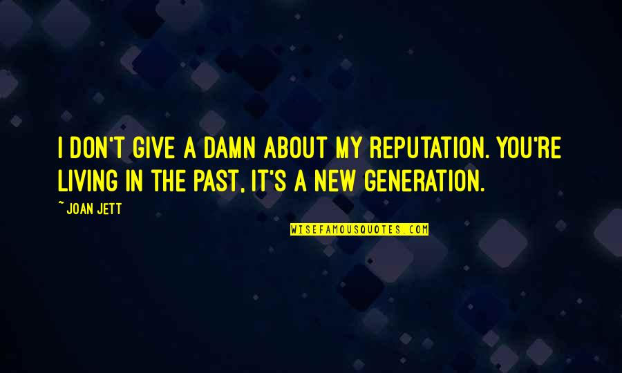 Living In Past Quotes By Joan Jett: I don't give a damn about my reputation.