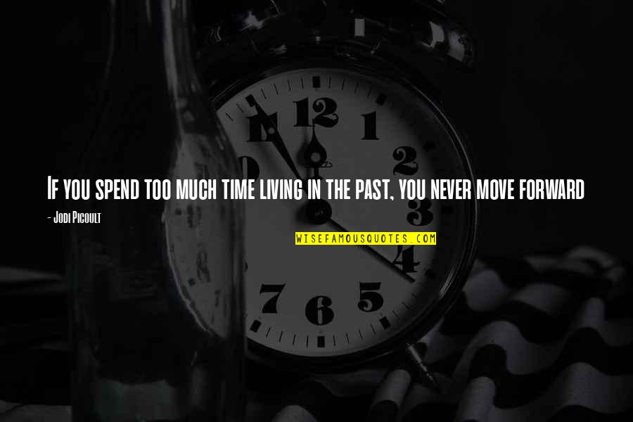 Living In Past Quotes By Jodi Picoult: If you spend too much time living in