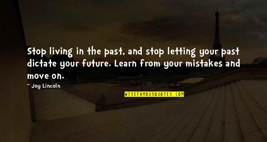 Living In Past Quotes By Joy Lincoln: Stop living in the past, and stop letting