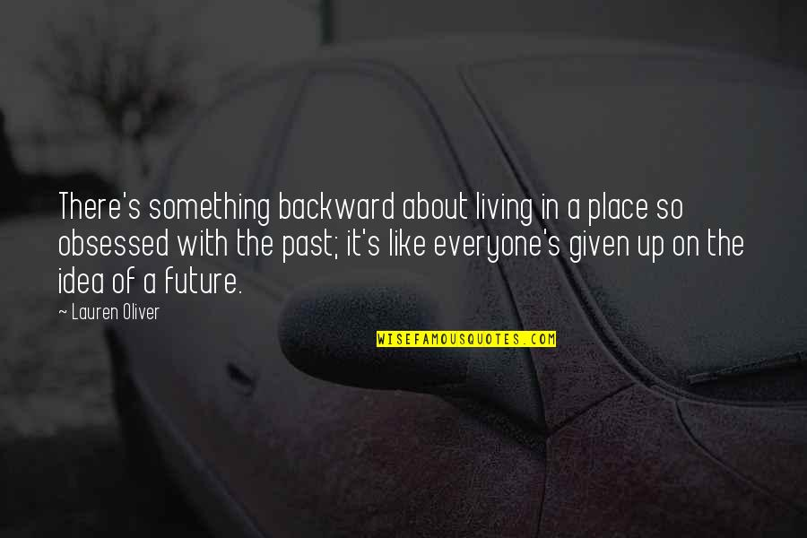 Living In Past Quotes By Lauren Oliver: There's something backward about living in a place