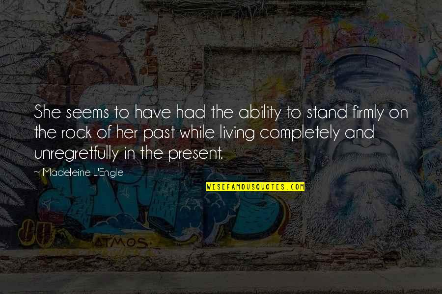 Living In Past Quotes By Madeleine L'Engle: She seems to have had the ability to