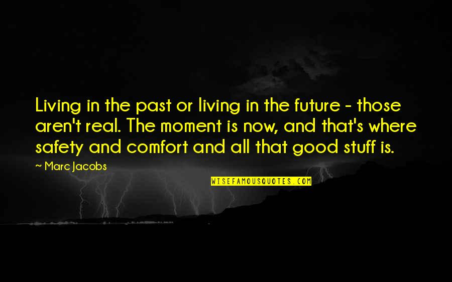 Living In Past Quotes By Marc Jacobs: Living in the past or living in the