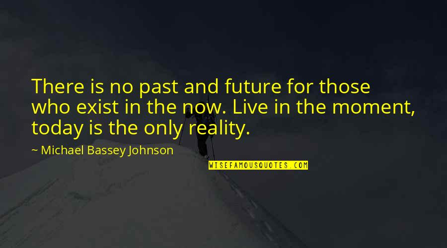 Living In Past Quotes By Michael Bassey Johnson: There is no past and future for those