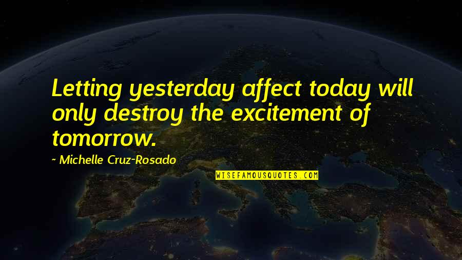 Living In Past Quotes By Michelle Cruz-Rosado: Letting yesterday affect today will only destroy the