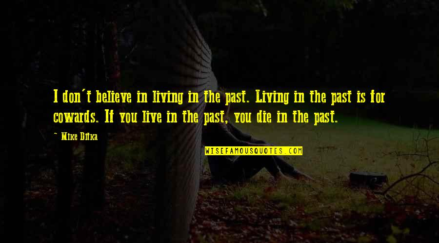 Living In Past Quotes By Mike Ditka: I don't believe in living in the past.