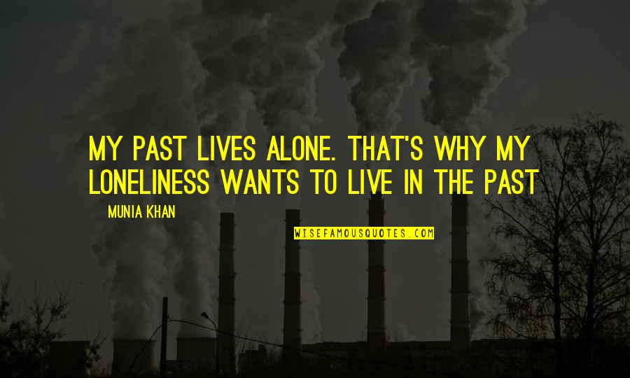 Living In Past Quotes By Munia Khan: My past lives alone. That's why my loneliness