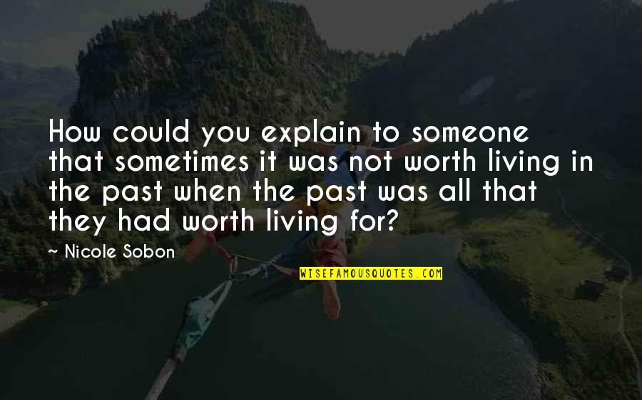 Living In Past Quotes By Nicole Sobon: How could you explain to someone that sometimes