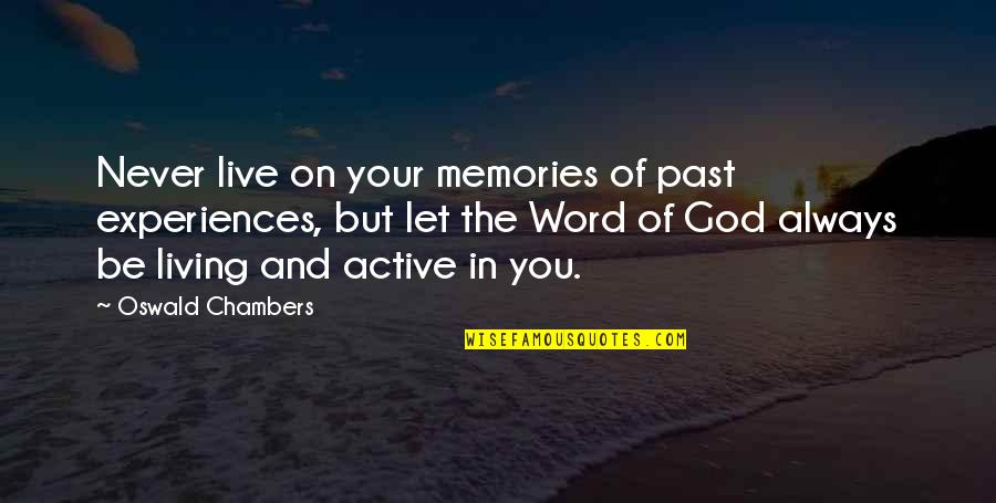 Living In Past Quotes By Oswald Chambers: Never live on your memories of past experiences,