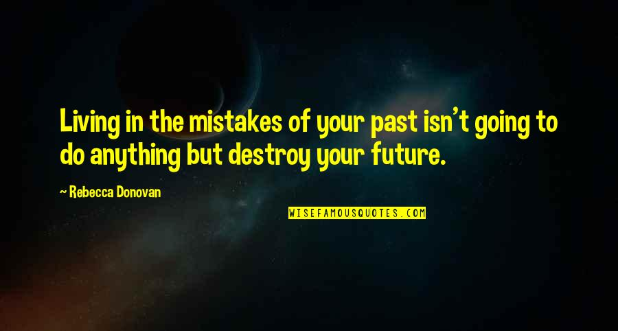 Living In Past Quotes By Rebecca Donovan: Living in the mistakes of your past isn't