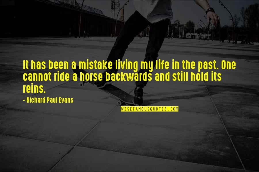 Living In Past Quotes By Richard Paul Evans: It has been a mistake living my life