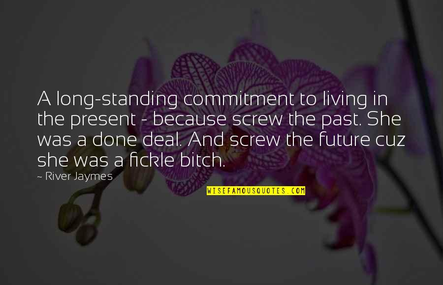 Living In Past Quotes By River Jaymes: A long-standing commitment to living in the present
