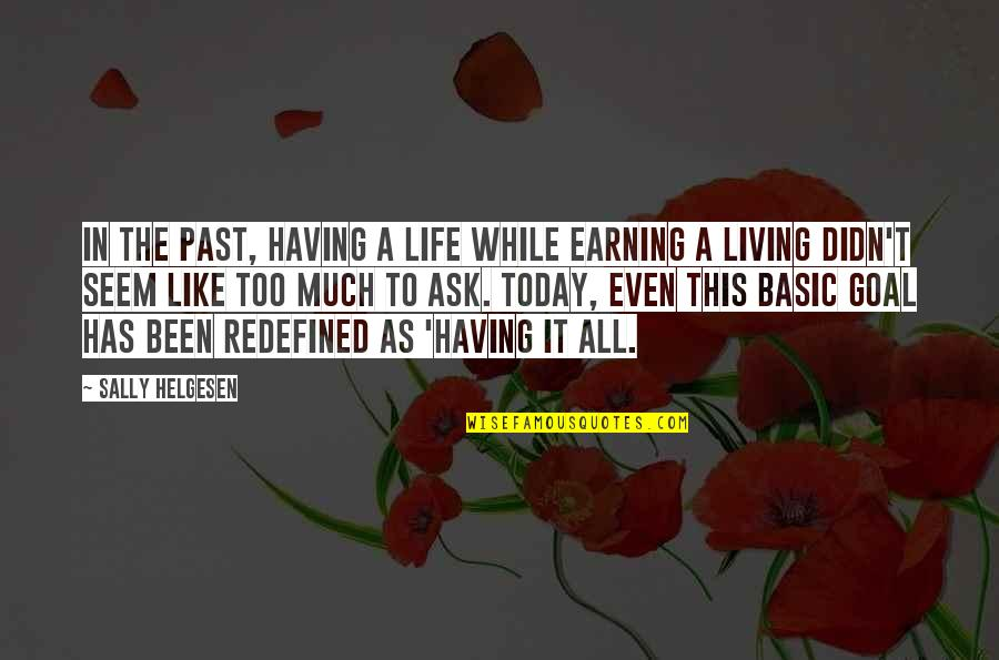 Living In Past Quotes By Sally Helgesen: In the past, having a life while earning