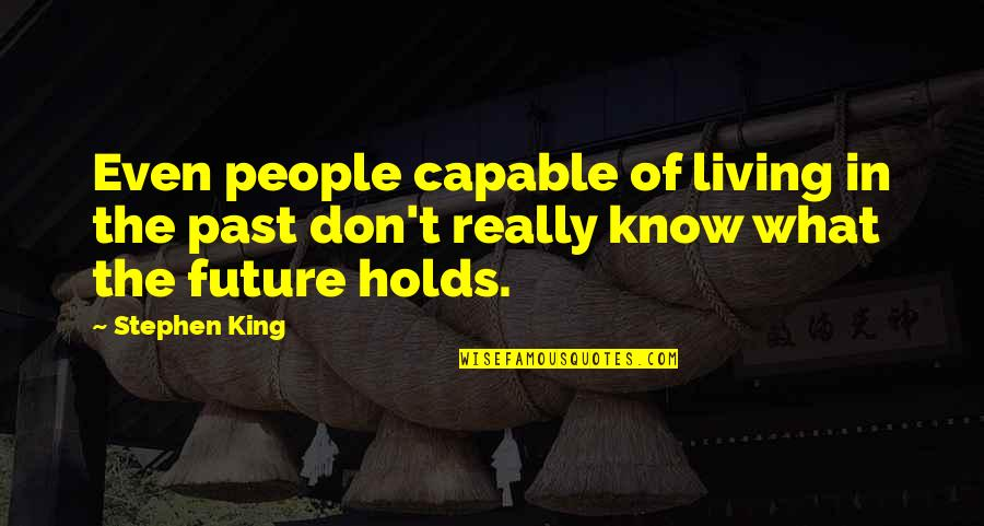 Living In Past Quotes By Stephen King: Even people capable of living in the past