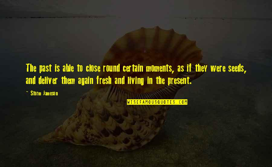 Living In Past Quotes By Storm Jameson: The past is able to close round certain