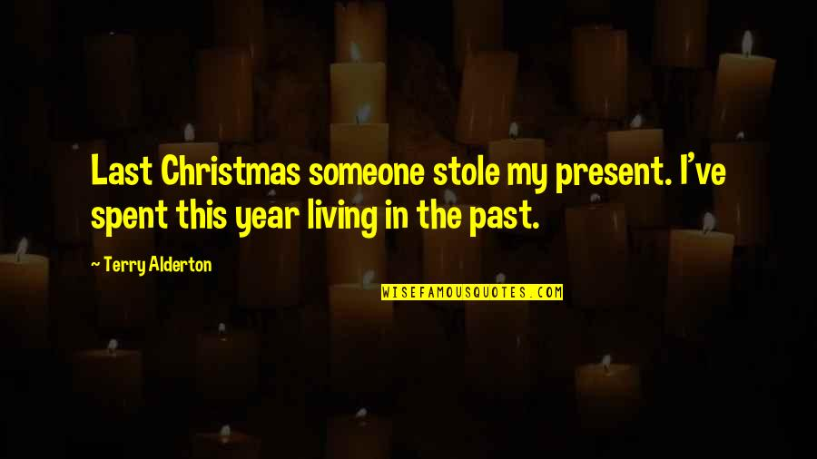 Living In Past Quotes By Terry Alderton: Last Christmas someone stole my present. I've spent