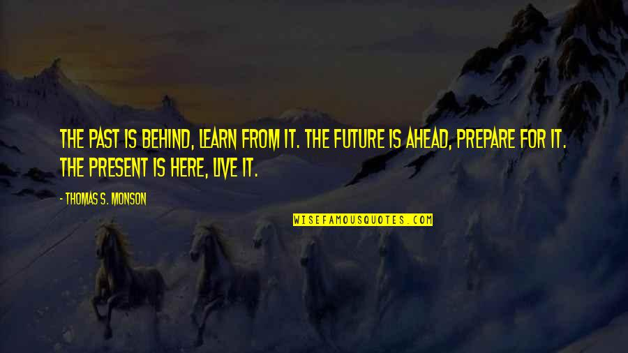 Living In Past Quotes By Thomas S. Monson: The past is behind, learn from it. The
