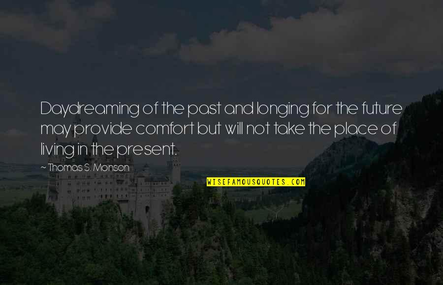Living In Past Quotes By Thomas S. Monson: Daydreaming of the past and longing for the