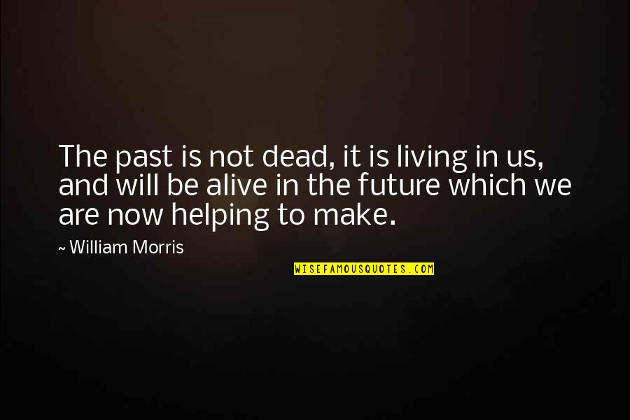 Living In Past Quotes By William Morris: The past is not dead, it is living