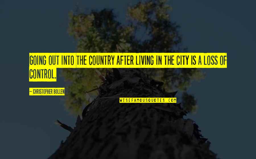 Living In The City Or The Country Quotes By Christopher Bollen: Going out into the country after living in