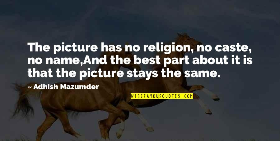 Living In The Moment Quotes By Adhish Mazumder: The picture has no religion, no caste, no