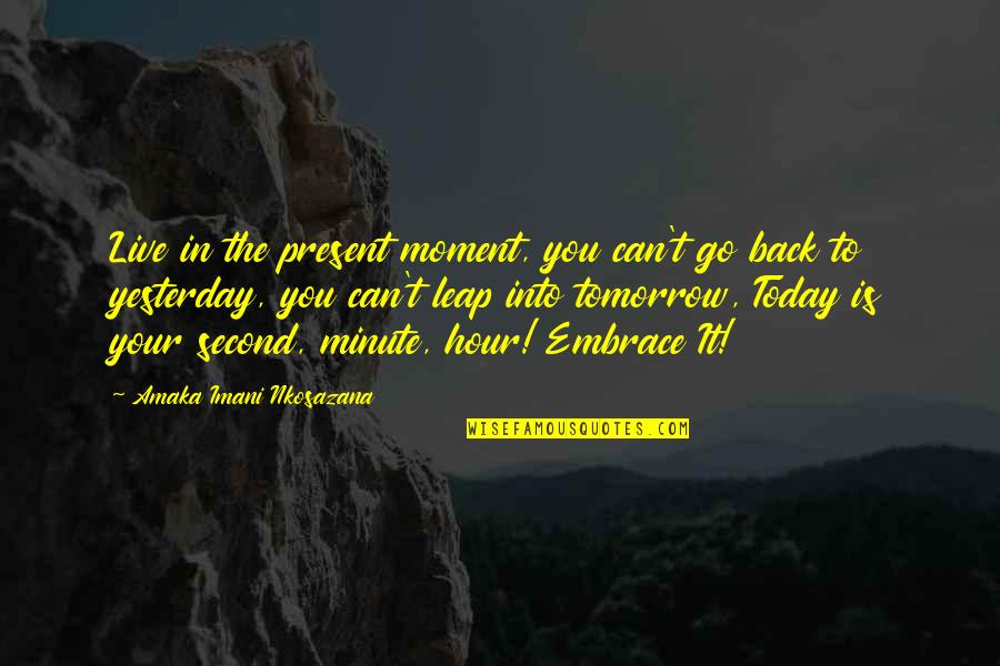 Living In The Moment Quotes By Amaka Imani Nkosazana: Live in the present moment, you can't go