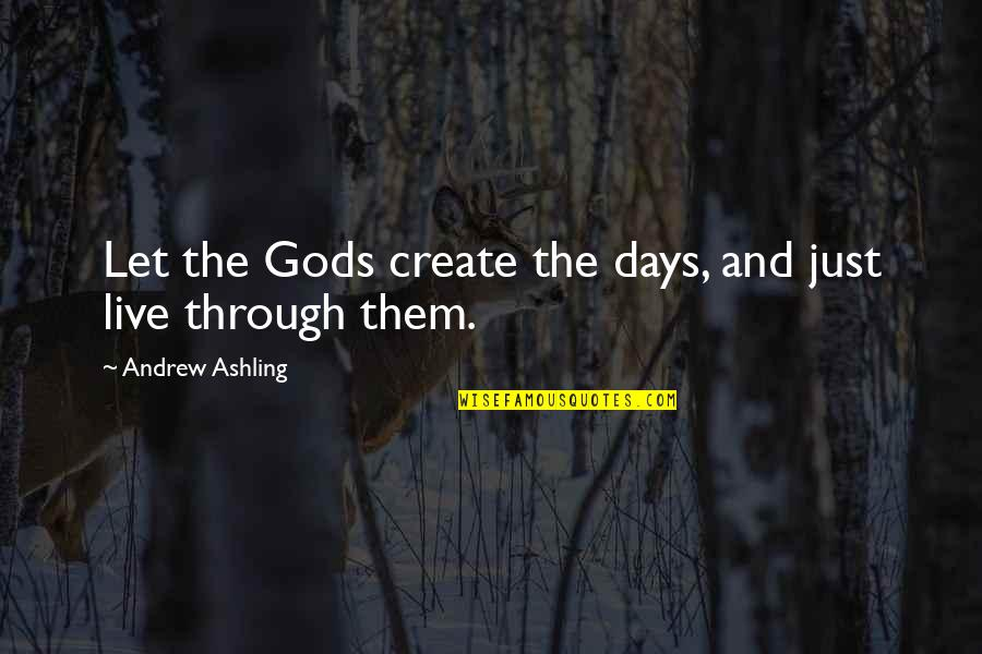 Living In The Moment Quotes By Andrew Ashling: Let the Gods create the days, and just