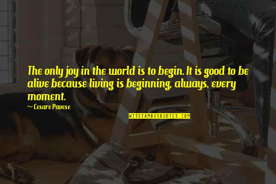 Living In The Moment Quotes By Cesare Pavese: The only joy in the world is to