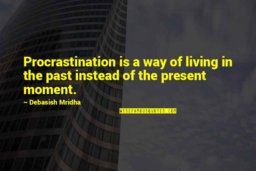 Living In The Moment Quotes By Debasish Mridha: Procrastination is a way of living in the