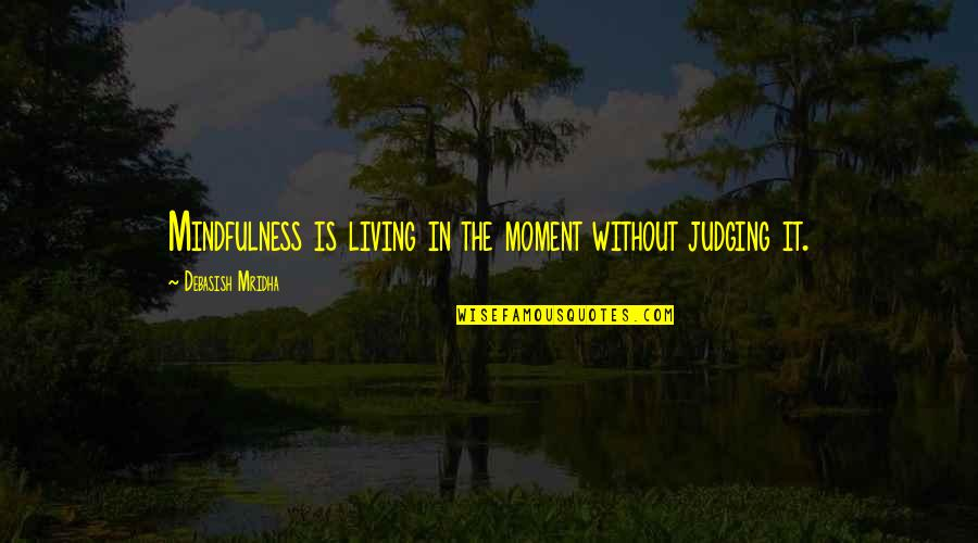 Living In The Moment Quotes By Debasish Mridha: Mindfulness is living in the moment without judging