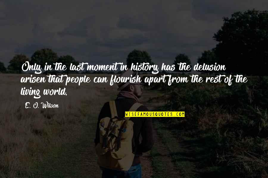 Living In The Moment Quotes By E. O. Wilson: Only in the last moment in history has