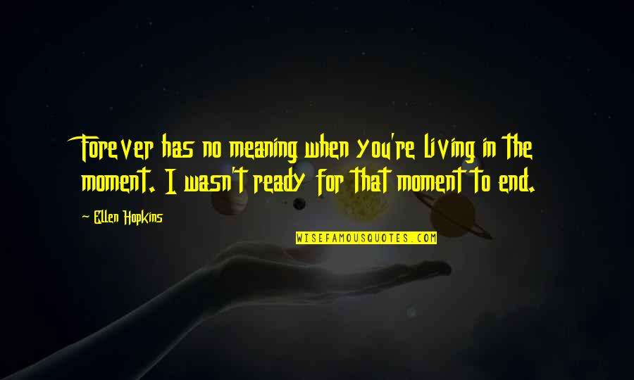 Living In The Moment Quotes By Ellen Hopkins: Forever has no meaning when you're living in
