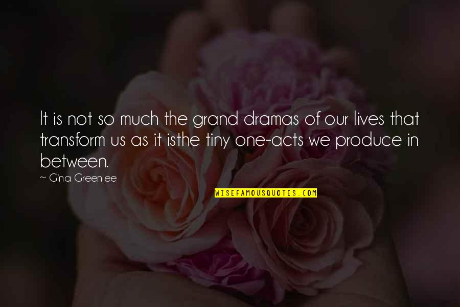 Living In The Moment Quotes By Gina Greenlee: It is not so much the grand dramas